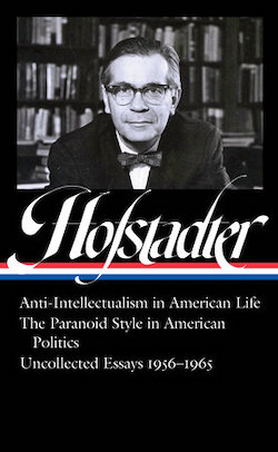 Richard Hofstadter: Anti-Intellectualism in American Life, The Paranoid Style in American Politics, Uncollected Essays 1956-1965 by Sean Wilentz