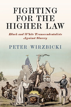Fighting for the Higher Law: Black and White Transcendentalists Against Slavery