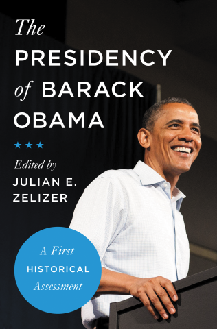 The Presidency of Barack Obama: A First Historical Assessment by Julian E. Zelizer