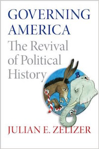 Governing America: The Revival of Political History by Julian E. Zelizer